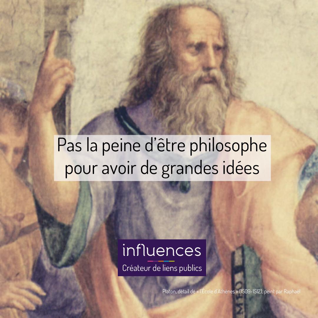 PAS LA PEINE D'ÊTRE PHILOSOPHE POUR AVOIR DE GRANDES IDÉES